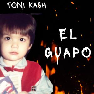 """TONI KASH - """"El Guapo"""""""