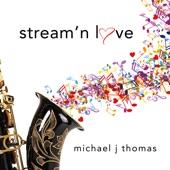 Michael J Thomas - Stream'n Love