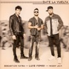Luis Fonsi, Sebastián Yatra & Nicky Jam - Date la Vuelta Song Lyrics