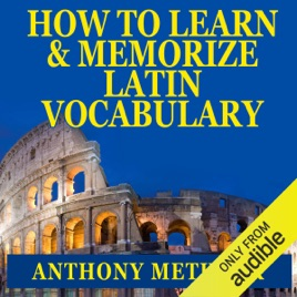 How to Learn and Memorize Latin Vocabulary: Using a Memory Palace  Specifically Designed for Classical Latin (Magnetic Memory Series)  (Unabridged)