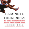 Jason Selk - 10-Minute Toughness: The Mental Training Program for Winning Before the Game Begins (Unabridged)  artwork