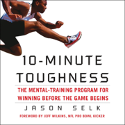 10-Minute Toughness: The Mental Training Program for Winning Before the Game Begins (Unabridged)
