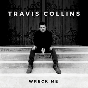 Travis Collins - Wreck Me