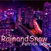 Rain and Snow - Patrick Snow
