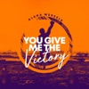You Give Me the Victory - Single