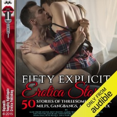 Fifty Explicit Erotica Stories: 50 Stories of Threesomes, Lesbians, MILFs, Gangbangs, and Anal Sex (Unabridged)