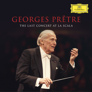 Georges Prêtre & Orchestra Filarmonica della Scala - Georges Prêtre - The Last Concert At La Scala (Live in Milan, La Scala / Feb. 22, 2016)