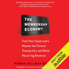 The Membership Economy: Find Your Super Users, Master the Forever Transaction, and Build Recurring Revenue (Unabridged)