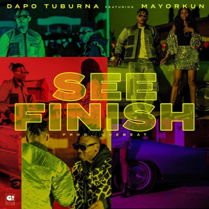 Dapo Tuburna - See Finish feat. Mayorkun