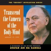 Transcend the Camera of the Body-Mind