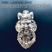 Somebody's Knocking - Mark Lanegan Band - Mark Lanegan Band