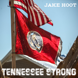 Jake Hoot - Tennessee Strong