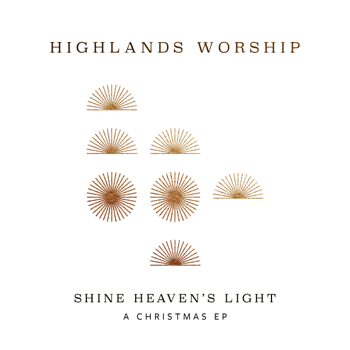 Shine Heavens Light A Christmas EP Highlands Worship album songs, reviews, credits
