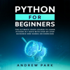 Andrew Park - Python for Beginners: The Ultimate Crash Course to Learn Python in 7 Days with Step-by-Step Guidance and Hands-On Exercises (Data Science Book 1) (Unabridged)  artwork