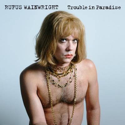 Trouble In Paradise - Single - Rufus Wainwright