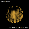 Rationale - Say What's on Your Mind artwork