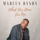 Marcus Dyson - What He's Done for Me