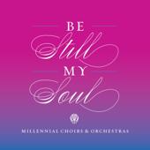 Be Still My Soul - Millennial Choirs & Orchestras, Brandon Stewart, Hillary Haynie, Jamie Alston & Elise Coleman
