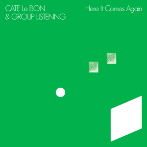 Cate Le Bon & Group Listening - Here It Comes Again - EP