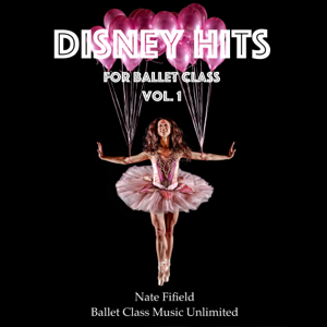 Nate Fifield - Disney Hits for Ballet Class, Vol. 1