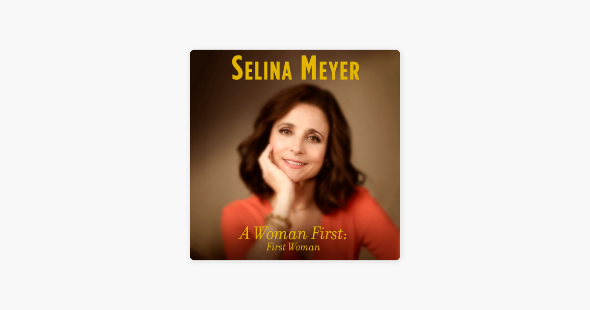 A Woman First: First Woman: A Memoir (Unabridged) - Selina Meyer