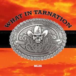 MILES - What In Tarnation