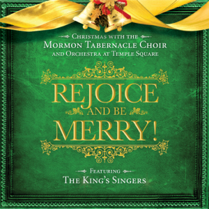 Mormon Tabernacle Choir, Orchestra At Temple Square & The King's Singers - Rejoice and Be Merry!