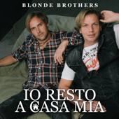 Io resto a casa mia - Blonde Brothers