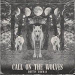 Dustin Thomas - Call on the Wolves