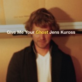 Jens Kuross - Give Me Your Ghost