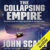 John Scalzi - The Collapsing Empire: The Interdependency, Book 1 (Unabridged)  artwork