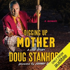 Digging Up Mother: A Love Story (Unabridged)