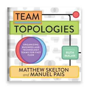 Team Topologies: Organizing Business and Technology Teams for Fast Flow (Unabridged)
