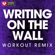 Writing on the Wall (Extended Workout Remix) - Power Music Workout