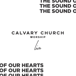 Calvary Church Worship - The Sound of Our Hearts (Live)