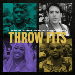 London On Da Track & G-Eazy - Throw Fits feat. City Girls & Juvenile