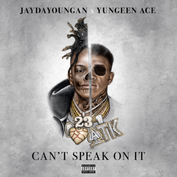 Cant Speak on It Jaydayoungan & Yungeen Ace album songs, reviews, credits