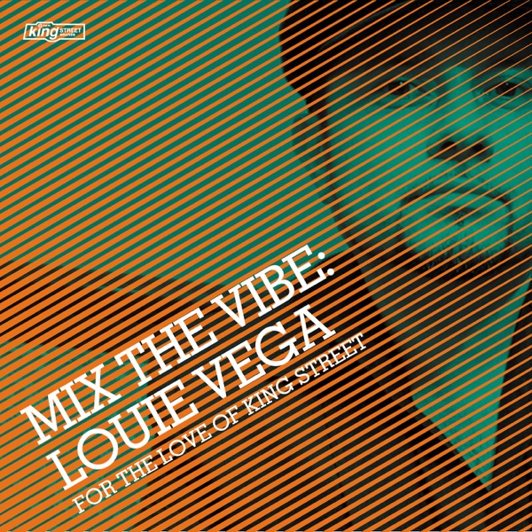 Mix the Vibe: Louie Vega - For the Love of King Street, Part 2 (DJ Mix)