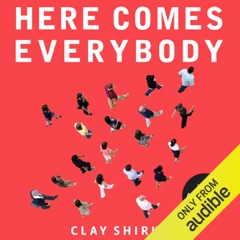 Here Comes Everybody: The Power of Organizing Without Organizations (Unabridged)