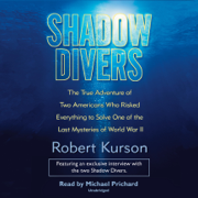 Shadow Divers: The True Adventure of Two Americans Who Risked Everything to Solve One of the Last Mysteries of World War II (Unabridged)