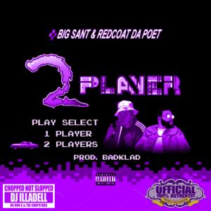 Redcoat Da Poet, Big Sant & DJ illaDell - 2 Player (ChopNotSlop)