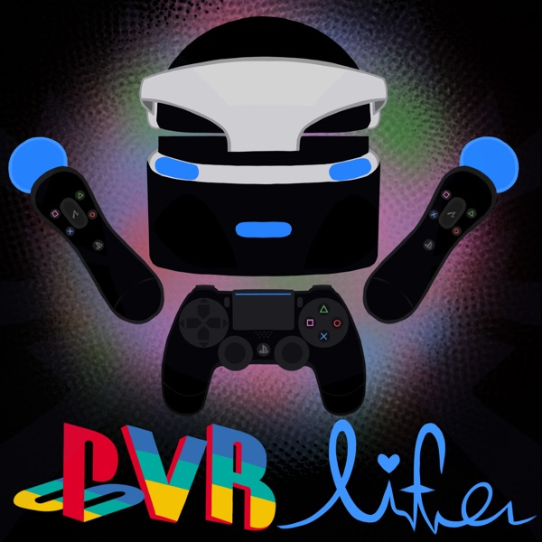 The PSVR life Podcast. (Playstation VR)