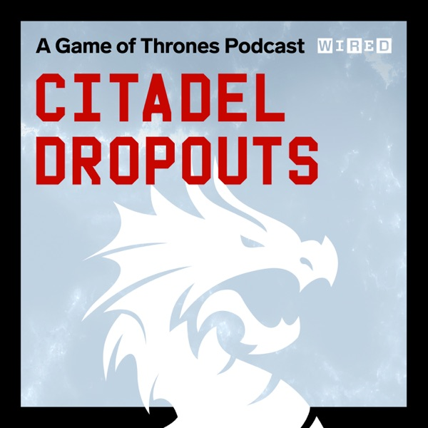 Citadel Dropouts: a Game of Thrones Podcast