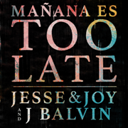 Mañana Es Too Late - Jesse & Joy & J Balvin