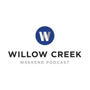 Willow Creek Community Church Weekend Podcast