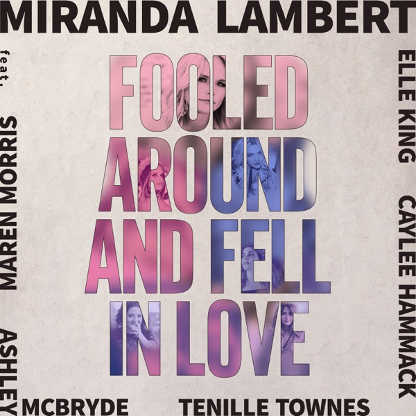 Miranda Lambert Fooled Around And Fell In Love (feat. Maren Morris, Elle King, Ashley McBryde, Tenille Townes & Caylee Hammack)