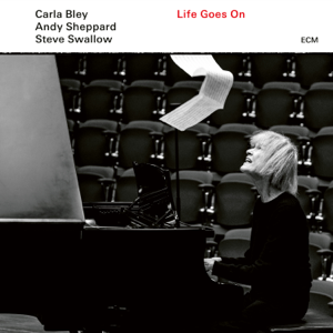 Carla Bley, Andy Sheppard & Steve Swallow - Life Goes On: Life Goes On