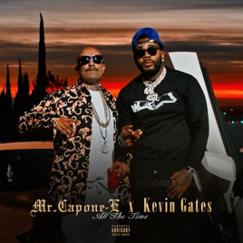 All the Time (feat  Kevin Gates) - Single by Mr  Capone-E