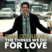 The Things We Do for Love - Pete Correale - Pete Correale