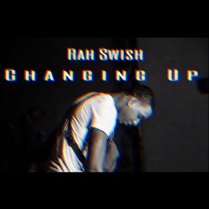 Rah Swish - Changing Up